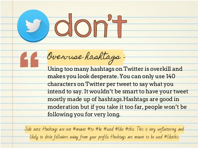 Over-use hashtags - Using too many hashtags on Twitter is overkill and makes you look desperate. You can only use 140 char...