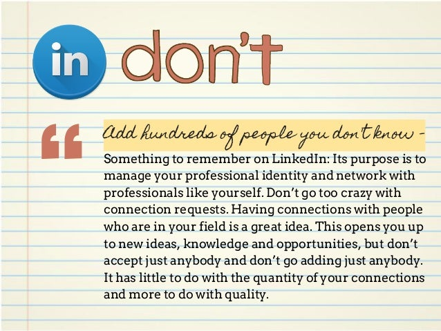 """"""" Add hundreds of people you don't know - Something to remember on LinkedIn: Its purpose is to manage your professional id..."""