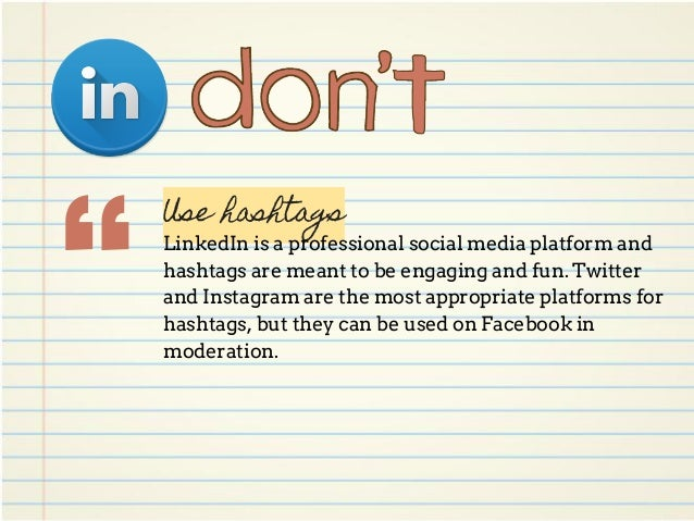 """"""" Use hashtags LinkedIn is a professional social media platform and hashtags are meant to be engaging and fun. Twitter and..."""