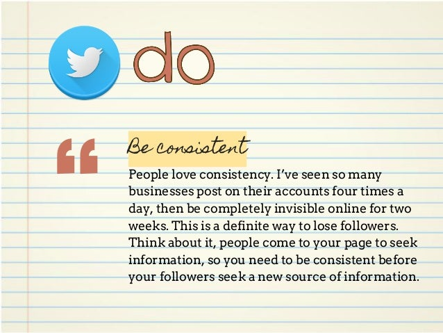 """"""" Be consistent People love consistency. I've seen so many businesses post on their accounts four times a day, then be com..."""