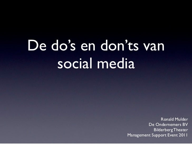 De do's en don'ts van    social media                               Ronald Mulder                        De Ondernemers BV...