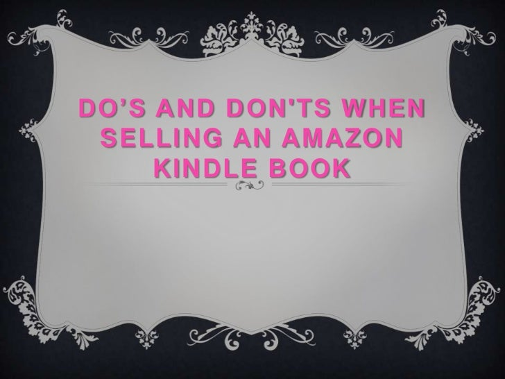 DO'S AND DONTS WHEN SELLING AN AMAZON     KINDLE BOOK