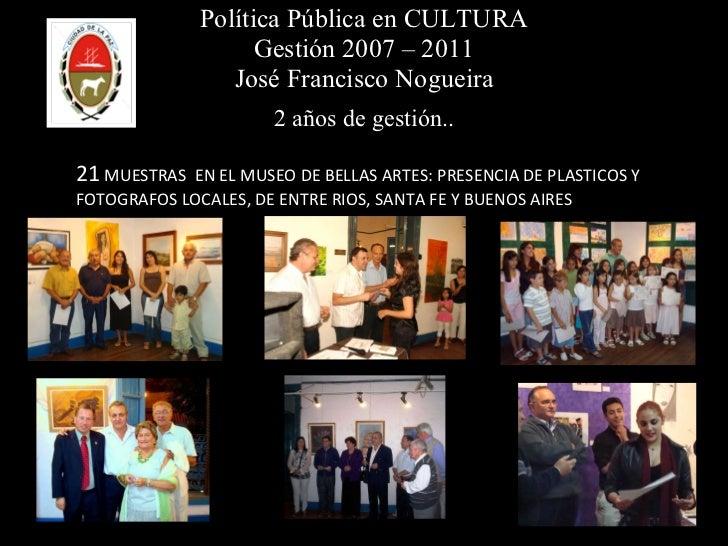Política Pública en CULTURA Gestión 2007 – 2011 José Francisco Nogueira 2 años de gestión.. 21  MUESTRAS  EN EL MUSEO DE B...