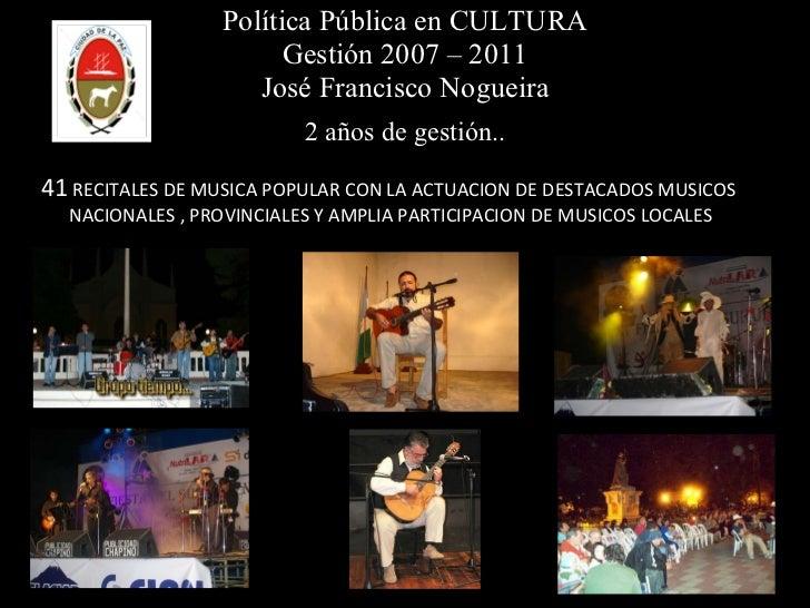 Política Pública en CULTURA Gestión 2007 – 2011 José Francisco Nogueira 2 años de gestión.. 41  RECITALES DE MUSICA POPULA...