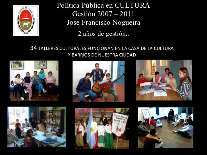 Política Pública en CULTURA Gestión 2007 – 2011 José Francisco Nogueira 2 años de gestión.. 34  TALLERES CULTURALES FUNCIO...