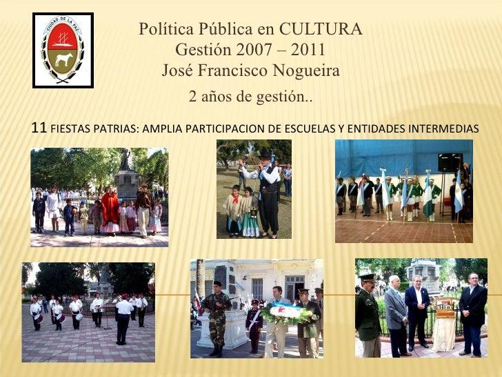 Política Pública en CULTURA Gestión 2007 – 2011 José Francisco Nogueira 2 años de gestión.. 11  FIESTAS PATRIAS: AMPLIA PA...