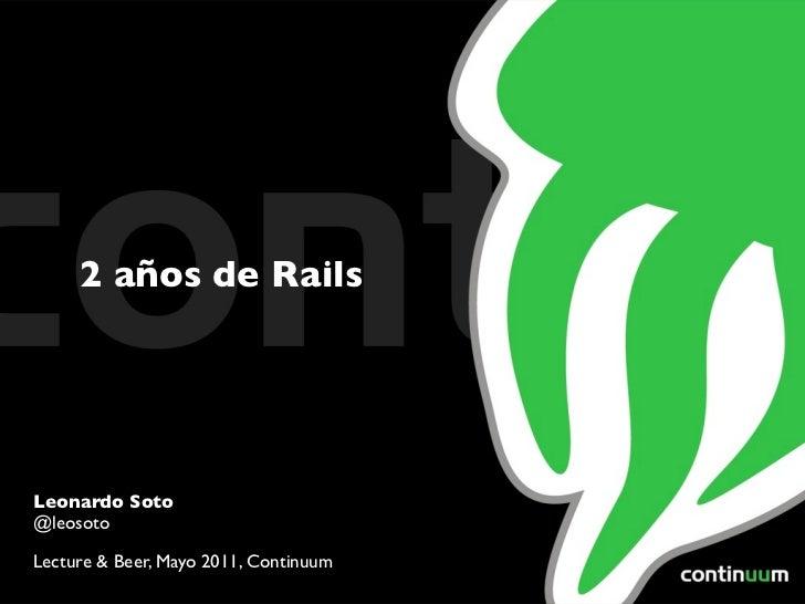2 años de RailsLeonardo Soto@leosotoLecture & Beer, Mayo 2011, Continuum
