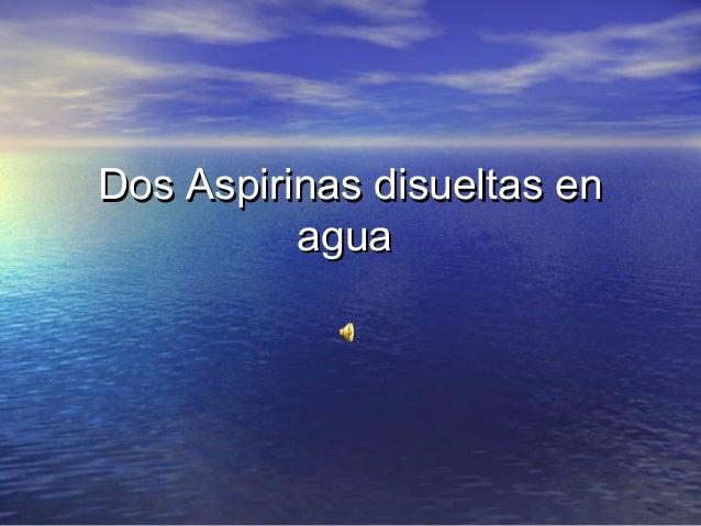 Dos Aspirinas disueltas enDos Aspirinas disueltas en aguaagua