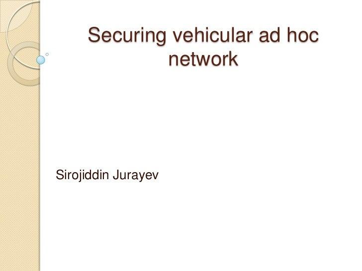Securing vehicular ad hoc             networkSirojiddin Jurayev