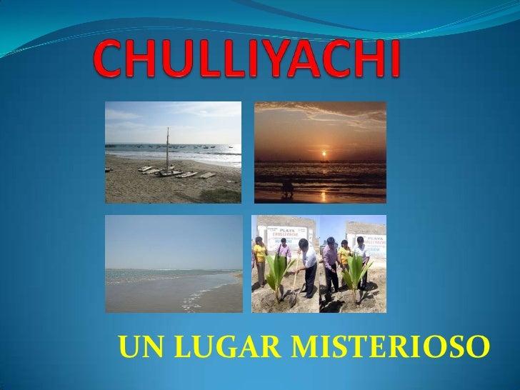 CHULLIYACHI<br />UN LUGAR MISTERIOSO<br />