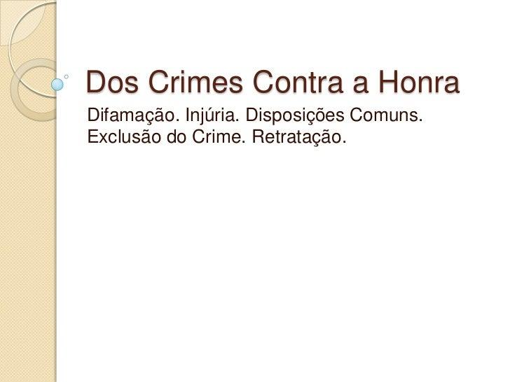 Dos Crimes Contra a Honra<br />Difamação. Injúria. Disposições Comuns. Exclusão do Crime. Retratação.<br />