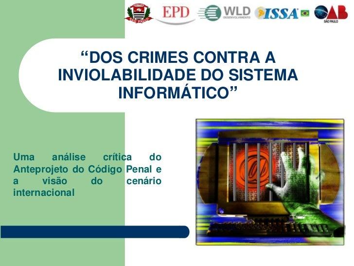 """""""DOS CRIMES CONTRA A         INVIOLABILIDADE DO SISTEMA                INFORMÁTICO""""Uma     análise    crítica   doAnteproj..."""