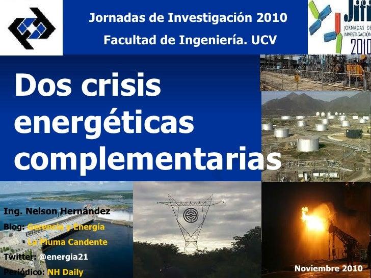 Dos crisis energéticas complementarias Ing. Nelson Hernández Blog:   Gerencia y Energía La Pluma Candente Twitter:  @energ...