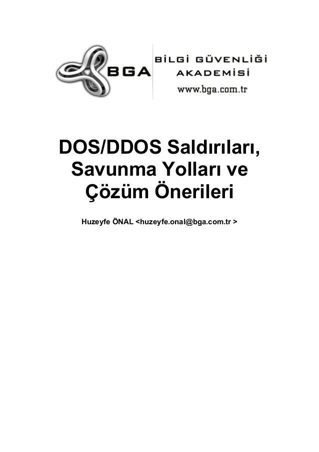 DOS/DDOS Saldırıları, Savunma Yolları ve Çözüm Önerileri Huzeyfe ÖNAL <huzeyfe.onal@bga.com.tr >