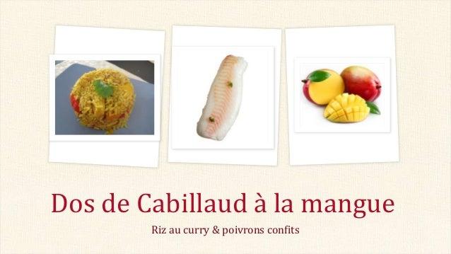 Riz au curry & poivrons confits Dos de Cabillaud à la mangue