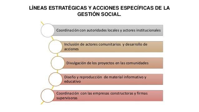 LÍNEAS ESTRATÉGICAS Y ACCIONES ESPECÍFICAS DE LA GESTIÓN SOCIAL. Coordinación con autoridades locales y actores institucio...
