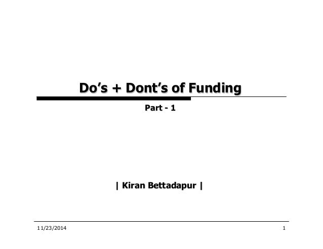 Do's & dont's of funding - Kiran Bettadapur Kiran Bettadapur - entrepreneur, engineer, lawyer and author is former Cofound...