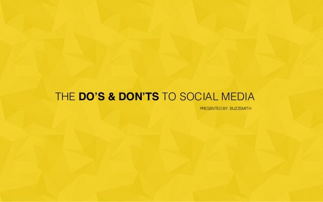 THE DO'S & DON'TS TO SOCIAL MEDIA PRESENTED BY: BUZZSMITH