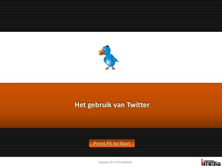 Het gebruik van Twitter<br />Press F5 to Start<br />Copyright 2011 © iCrossMedia<br />