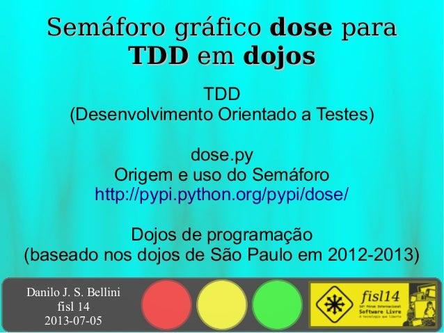 Danilo J. S. Bellini fisl 14 2013-07-05 Semáforo gráficoSemáforo gráfico dosedose parapara TDDTDD emem dojosdojos TDD (Des...
