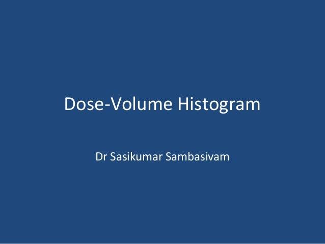 Dose-Volume Histogram Dr Sasikumar Sambasivam