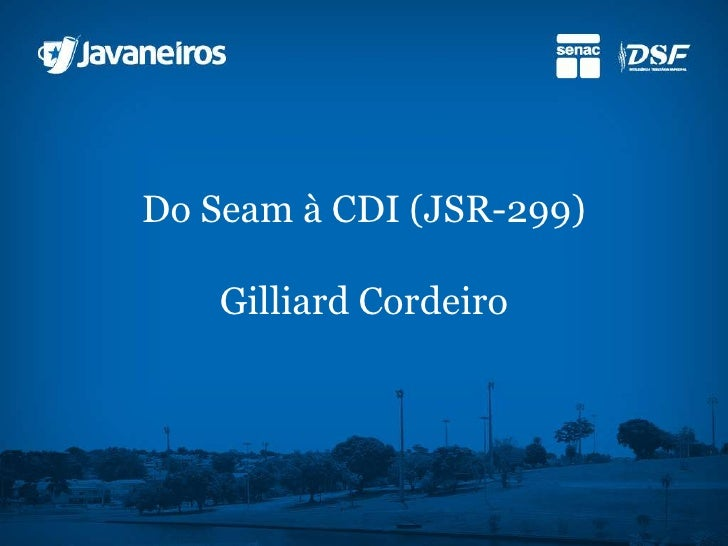 Do Seam à CDI (JSR-299)Gilliard Cordeiro<br />