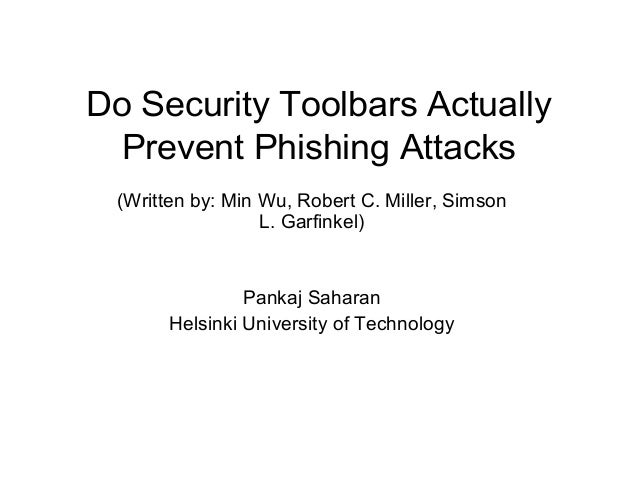 Do Security Toolbars Actually Prevent Phishing Attacks (Written by: Min Wu, Robert C. Miller, Simson L. Garfinkel)  Pankaj...