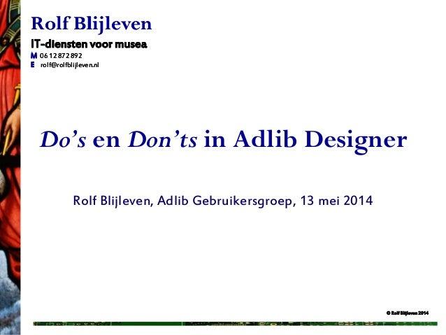 © Rolf Blijleven 2013 Rolf Blijleven IT-diensten voor musea M 06 12 872 892 E rolf@rolfblijleven.nl Do's en Don'ts in Adli...