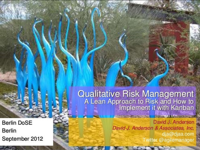Qualitative Risk Management A Lean Approach to Risk and How to Implement it with Kanban Berlin DoSE Berlin September 2012 ...