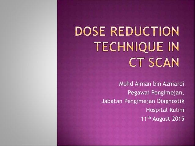 Mohd Aiman bin Azmardi Pegawai Pengimejan, Jabatan Pengimejan Diagnostik Hospital Kulim 11th August 2015
