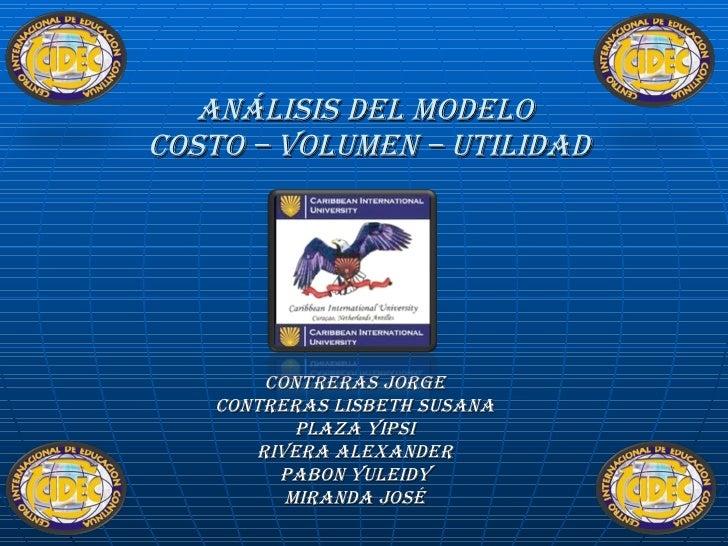 Análisis del Modelo  Costo – Volumen – Utilidad Contreras Jorge Contreras Lisbeth Susana Plaza Yipsi Rivera Alexander Pabo...