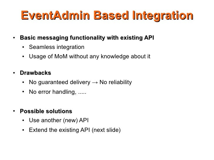 EventAdmin Based Integration ●   Basic messaging functionality with existing API     ●   Seamless integration     ●   Usag...
