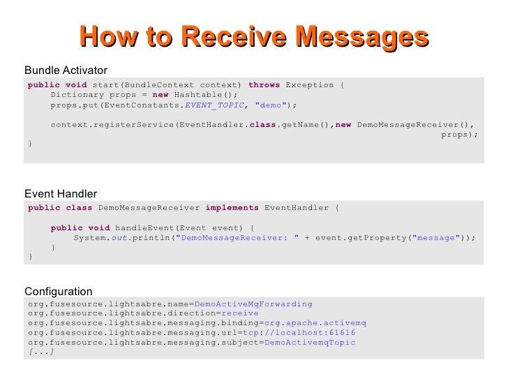 How to Receive Messages Bundle Activator public void start(BundleContext context) throws Exception {     Dictionary props ...