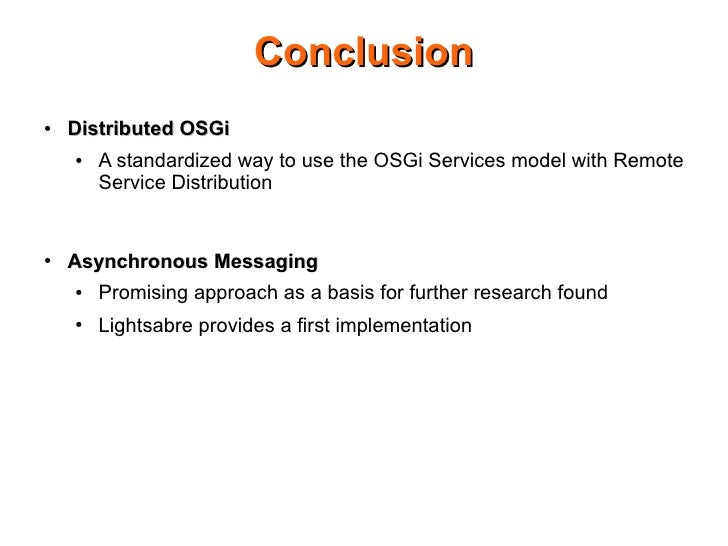 Conclusion ●   Distributed OSGi     ●   A standardized way to use the OSGi Services model with Remote         Service Dist...
