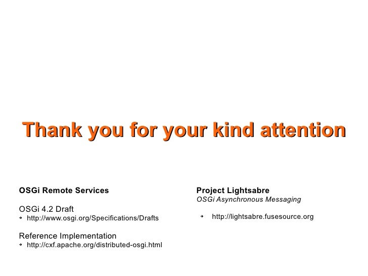 Thank you for your kind attention  OSGi Remote Services                              Project Lightsabre                   ...