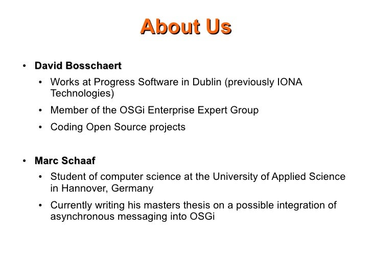 About Us ●   David Bosschaert     ●   Works at Progress Software in Dublin (previously IONA         Technologies)     ●   ...