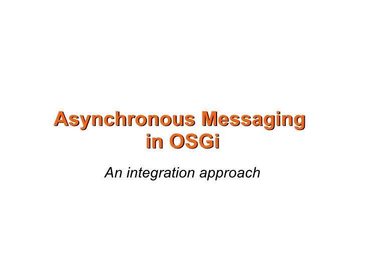 Asynchronous Messaging         in OSGi     An integration approach