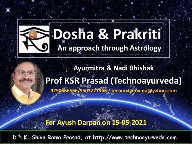 Dosha & Prakriti An approach through Astrology Dr. K. Shiva Rama Prasad, at http://www.technoayurveda.com/ Ayurmitra & Nad...