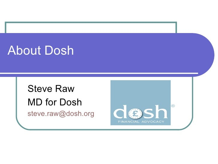 About Dosh Steve Raw MD for Dosh [email_address]