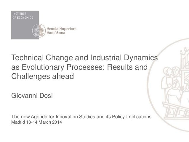 Technical Change and Industrial Dynamics as Evolutionary Processes: Results and Challenges ahead Giovanni Dosi The new Age...