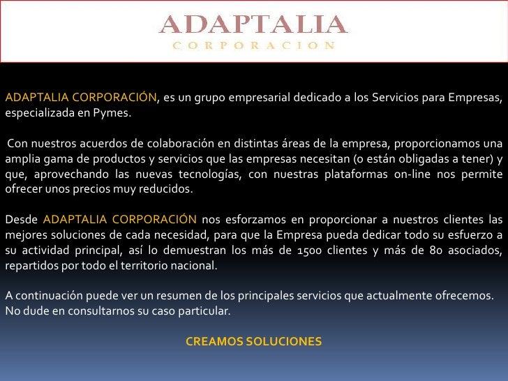 ADAPTALIA CORPORACIÓN, es un grupo empresarial dedicado a los Servicios para Empresas,especializada en Pymes.Con nuestros ...