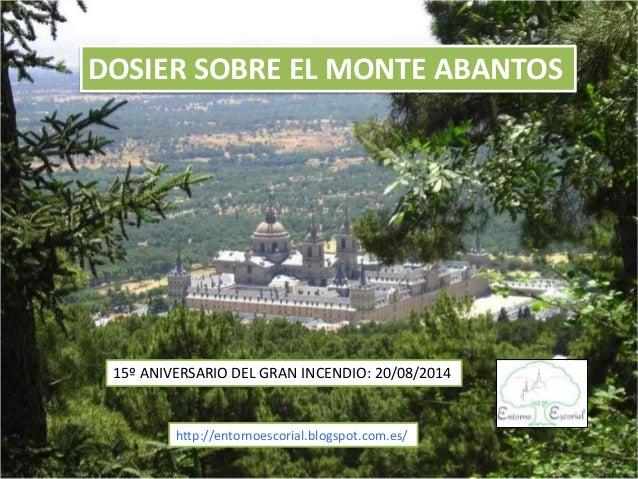DOSIER SOBRE EL MONTE ABANTOS 15º ANIVERSARIO DEL GRAN INCENDIO: 20/08/2014 http://entornoescorial.blogspot.com.es/