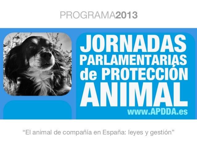 """PROGRAMA2013 """"El animal de compañía en España: leyes y gestión"""""""