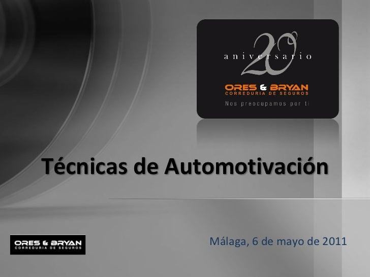 Técnicas de Automotivación               Málaga, 6 de mayo de 2011
