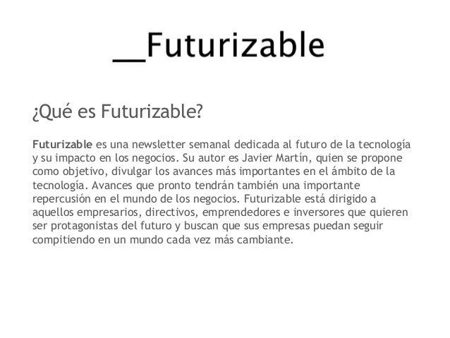 ¿Qué es Futurizable? Futurizable es una newsletter semanal dedicada al futuro de la tecnología y su impacto en los negocio...