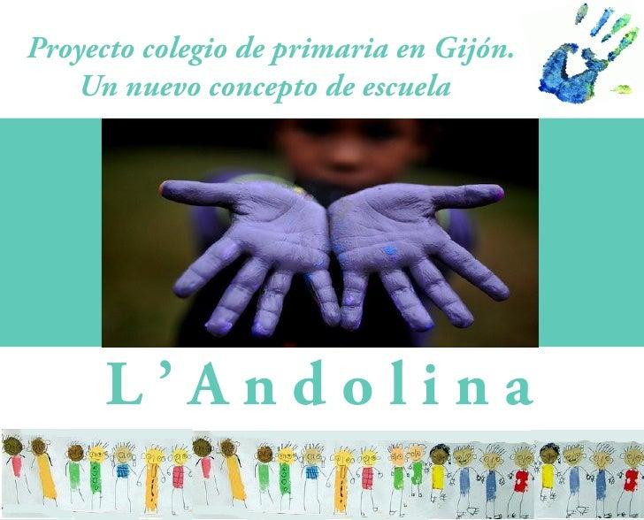 Proyecto colegio de primaria en Gijón.    Un nuevo concepto de escuela           L'Andolina