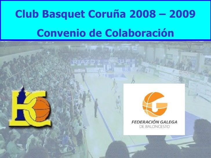 Club Basquet Coruña 2008 – 2009    Convenio de Colaboración