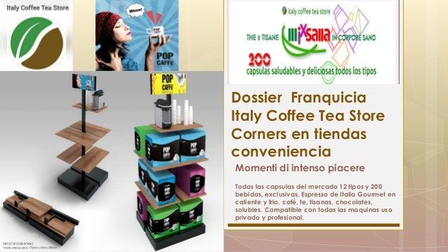 Dossier Franquicia Italy Coffee Tea Store Corners en tiendas conveniencia Momenti di intenso piacere Todas las capsulas de...