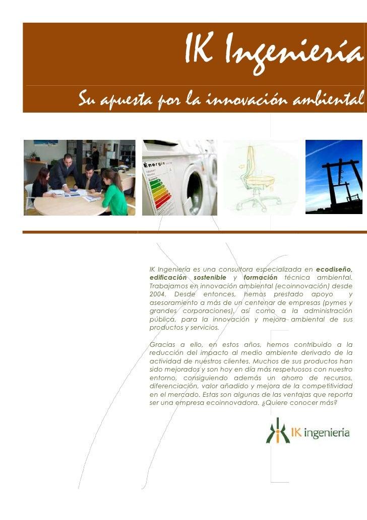 IK IngenieríaSu apuesta por la innovación ambiental         IK Ingeniería es una consultora especializada en ecodiseño,   ...