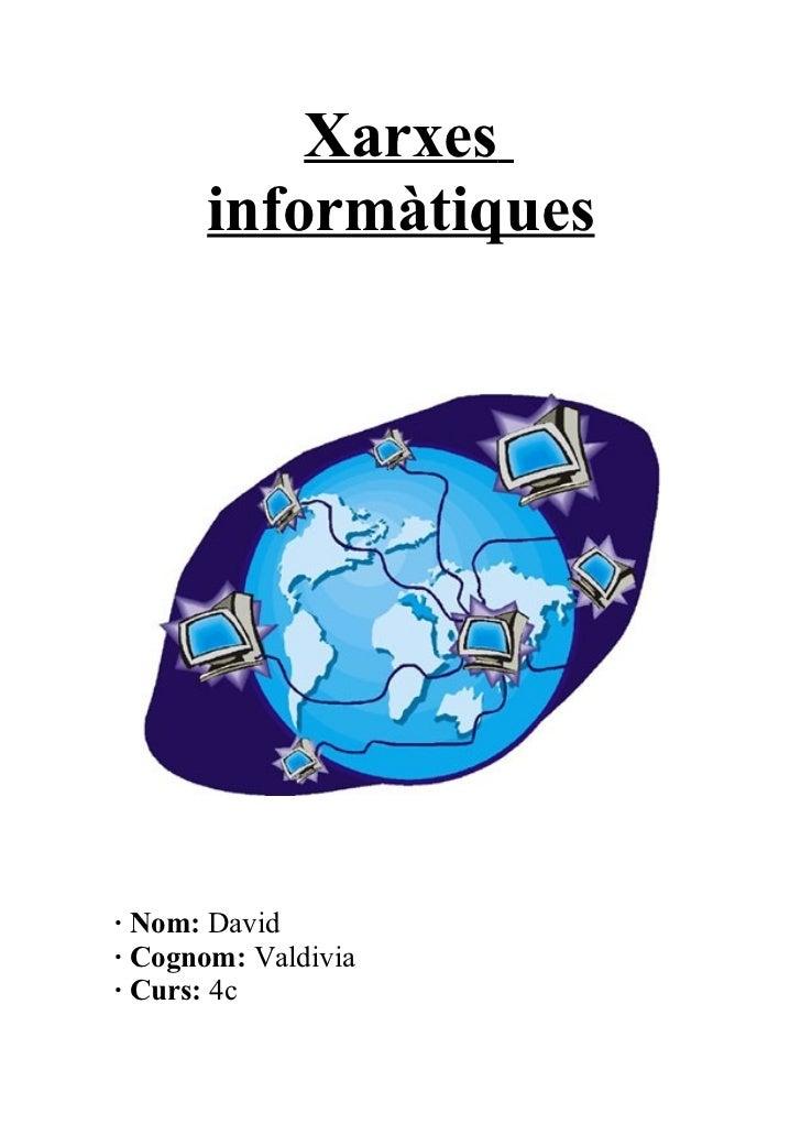 Xarxes      informàtiques· Nom: David· Cognom: Valdivia· Curs: 4c